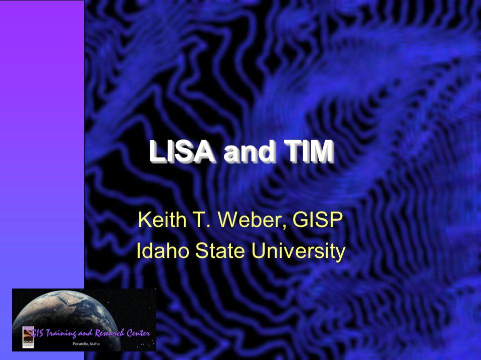 LISA and TIM Keith T. Weber, GISP Idaho State University