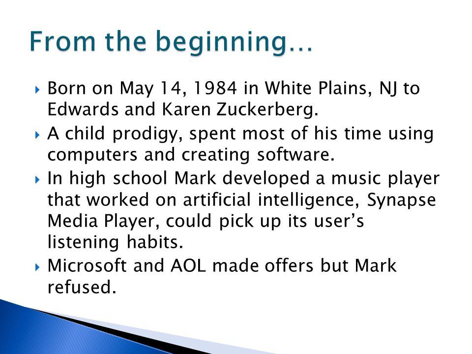 Born on May 14, 1984 in White Plains, NJ to Edwards and Karen Zuckerberg.
