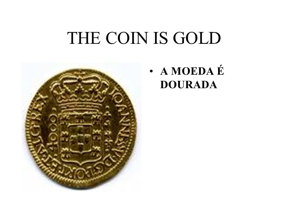 THE COIN IS GOLD A MOEDA É DOURADA