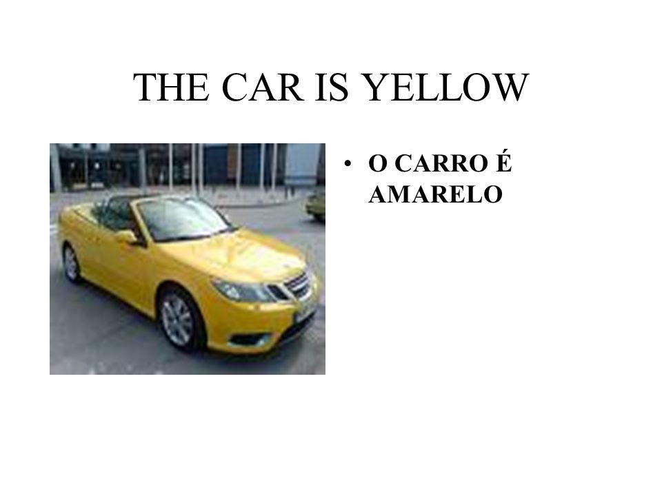 THE CAR IS YELLOW O CARRO É AMARELO