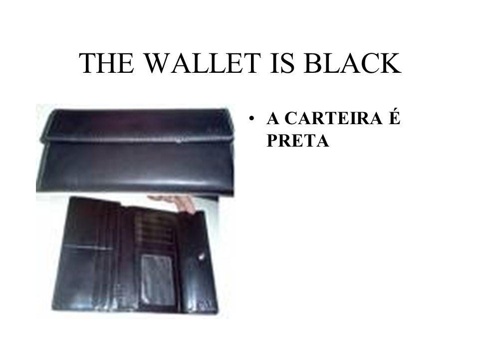 THE WALLET IS BLACK A CARTEIRA É PRETA