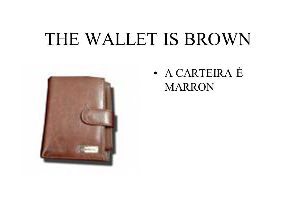 THE WALLET IS BROWN A CARTEIRA É MARRON