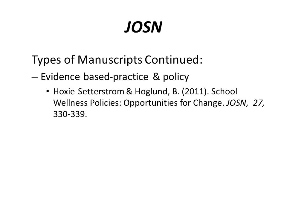 JOSN Types of Manuscripts Continued: – Evidence based-practice & policy Hoxie-Setterstrom & Hoglund, B.