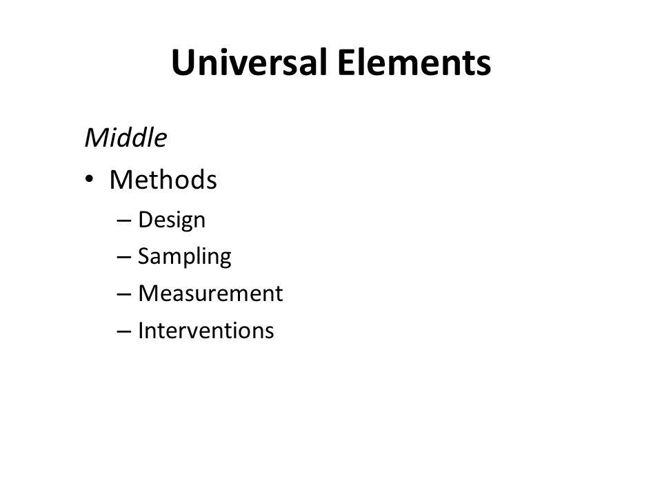 Universal Elements Middle Methods – Design – Sampling – Measurement – Interventions