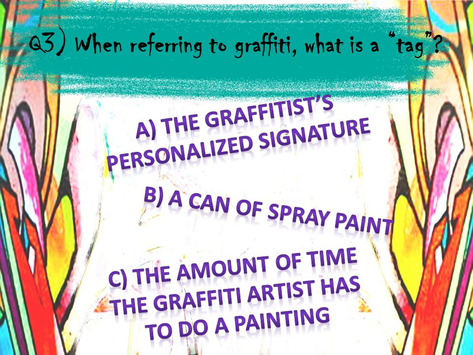 Q3) When referring to graffiti, what is a tag?