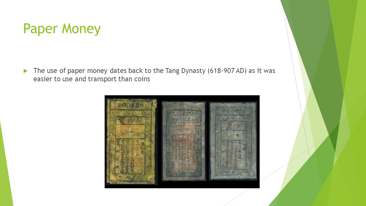 Paper Money The use of paper money dates back to the Tang Dynasty (618-907 AD) as it was easier to use and transport than coins
