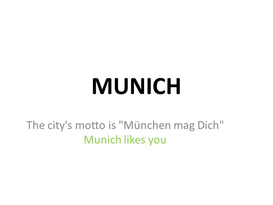 MUNICH The city s motto is München mag Dich Munich likes you