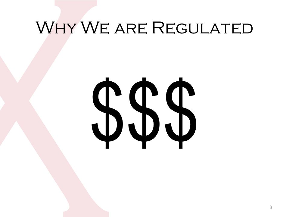 Why We are Regulated $$$ 8