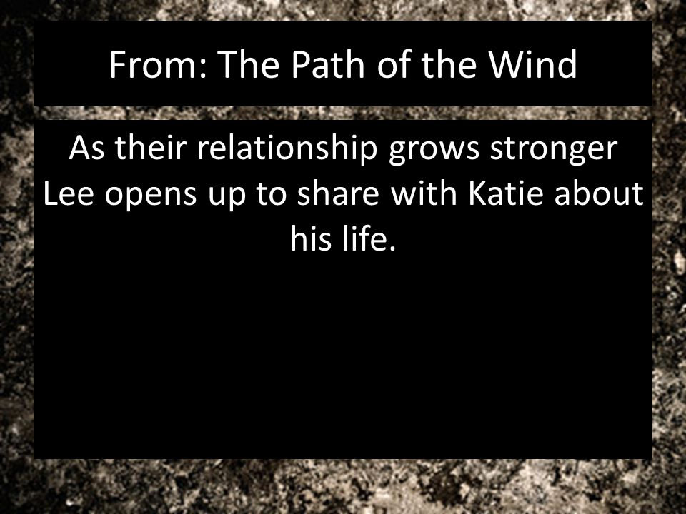 From: The Path of the Wind As their relationship grows stronger Lee opens up to share with Katie about his life.