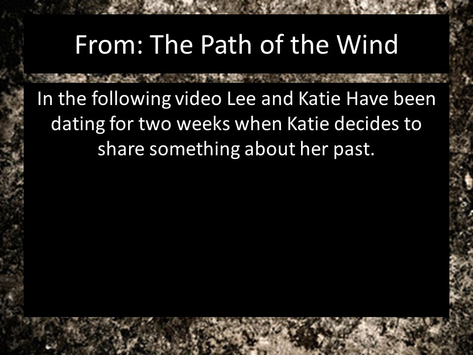 From: The Path of the Wind In the following video Lee and Katie Have been dating for two weeks when Katie decides to share something about her past.