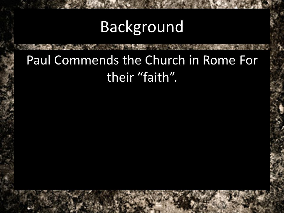 Background Paul Commends the Church in Rome For their faith.