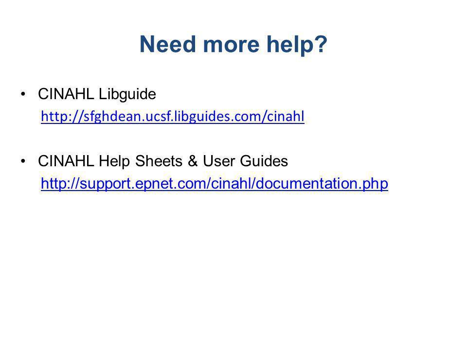 Need more help? CINAHL Libguide http://sfghdean.ucsf.libguides.com/cinahl CINAHL Help Sheets & User Guides http://support.epnet.com/cinahl/documentati