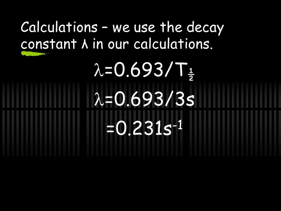 Half Life Calculations 1000 particlestime=6s 2 half-life 500 particles time=9s 3 half-life 250 particlestime=12s 4 half-life 125 particlestime=15s 5 half-life 4000 particlestime=0 2000 particlestime=3s 1 half-life