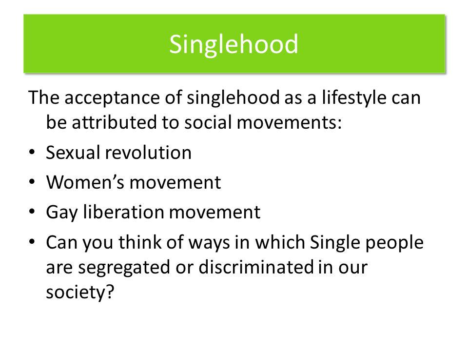 Categories of Singles Singlehood: the state of being unmarried Includes never-married, divorced, widowed