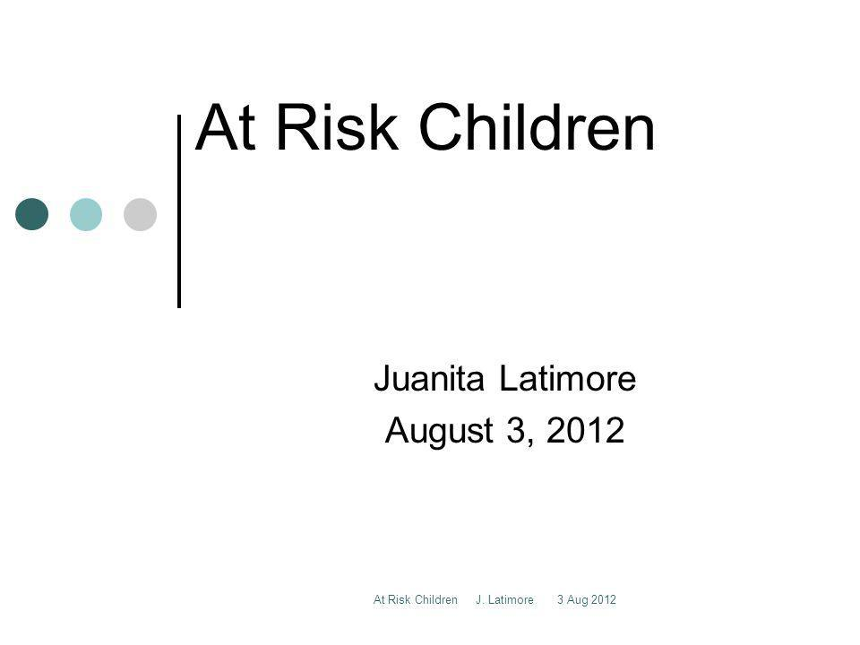 At Risk Children J. Latimore 3 Aug 2012 Typical Behavior and Emotional Indicators of Maltreatment