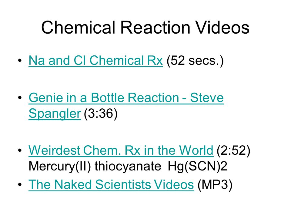 Chemical Reaction Videos Na and Cl Chemical Rx (52 secs.)Na and Cl Chemical Rx Genie in a Bottle Reaction - Steve Spangler (3:36)Genie in a Bottle Rea