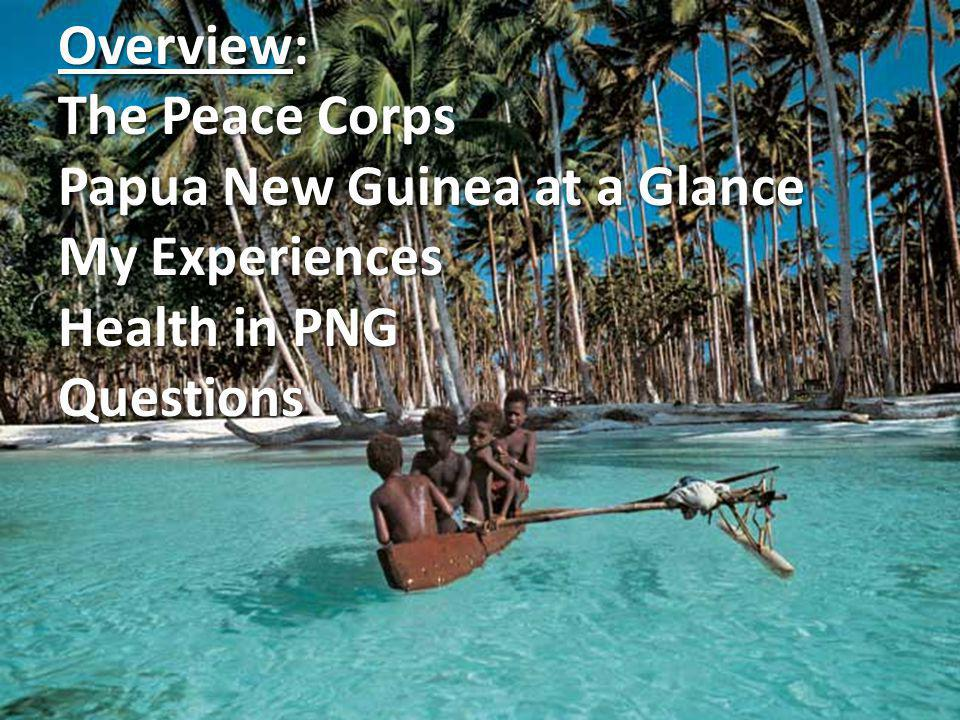 Overview: The Peace Corps Papua New Guinea at a Glance My Experiences Health in PNG Questions