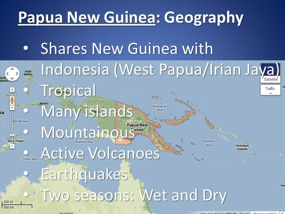 Shares New Guinea with Indonesia (West Papua/Irian Jaya) Shares New Guinea with Indonesia (West Papua/Irian Jaya) Tropical Tropical Many islands Many