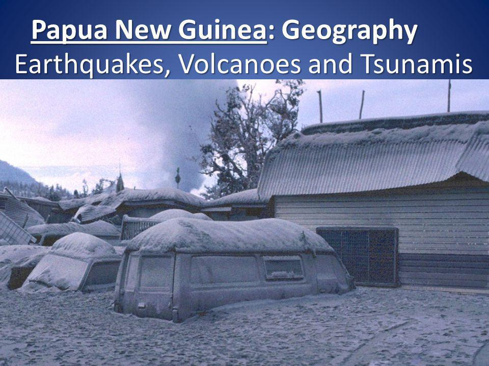 Papua New Guinea: Geography Earthquakes, Volcanoes and Tsunamis
