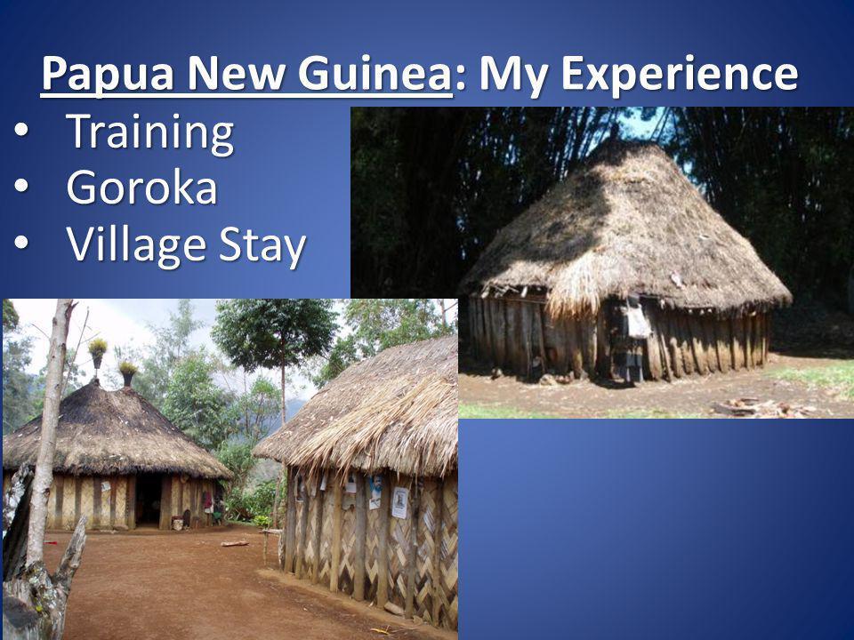 Papua New Guinea: My Experience Training Training Goroka Goroka Village Stay Village Stay