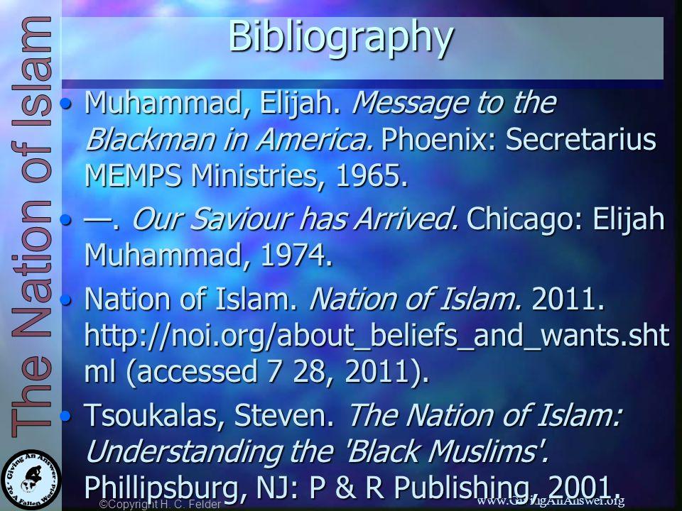 ©Copyright H. C. Felder www.GivingAnAnswer.orgBibliography Muhammad, Elijah.