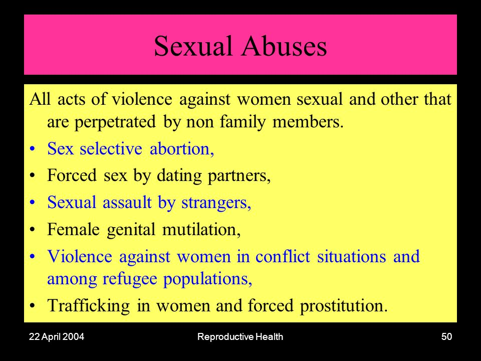 22 April 2004Reproductive Health50 Sexual Abuses All acts of violence against women sexual and other that are perpetrated by non family members. Sex s