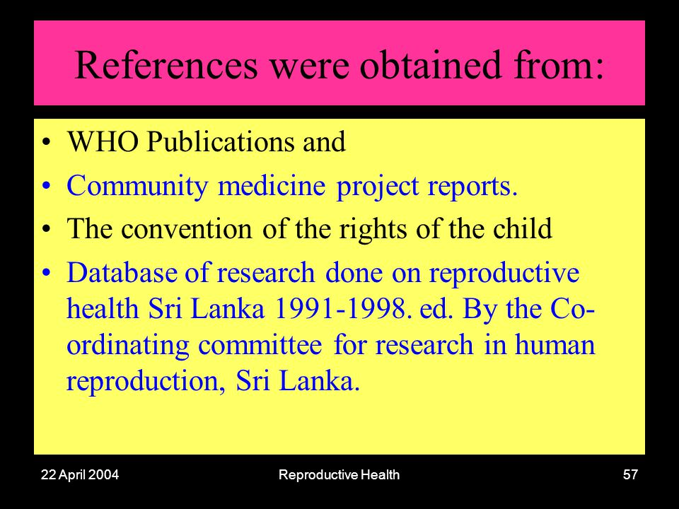 22 April 2004Reproductive Health57 References were obtained from: WHO Publications and Community medicine project reports. The convention of the right