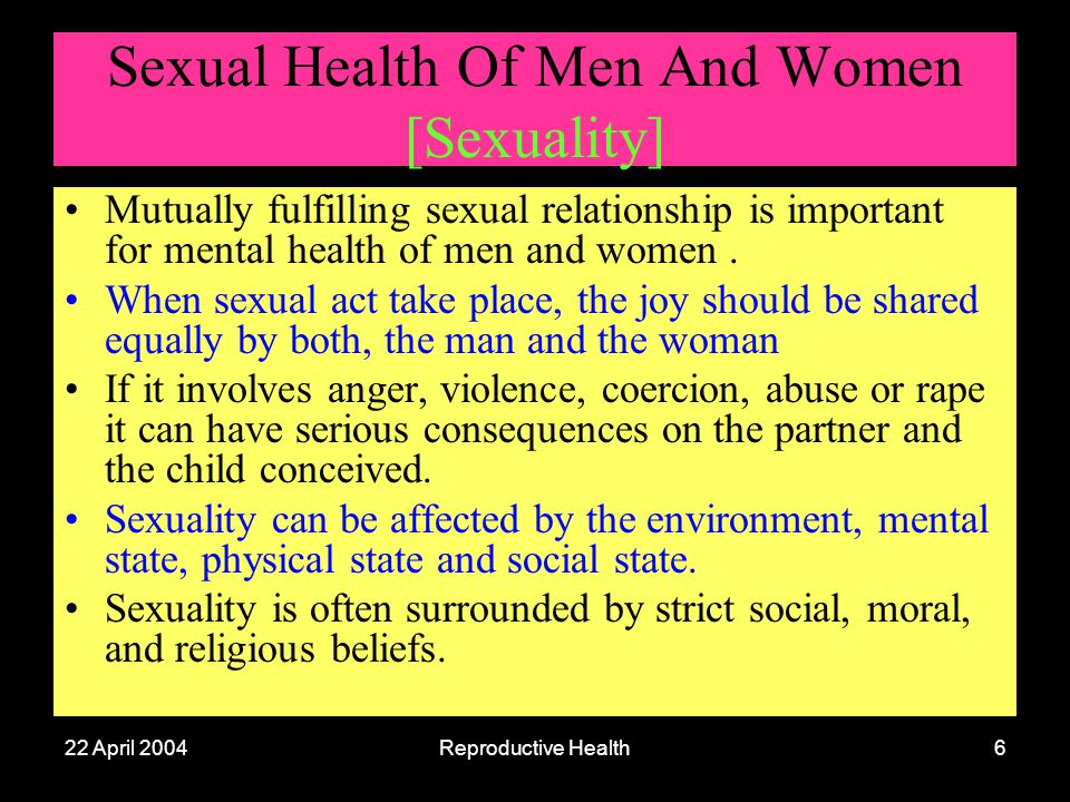 22 April 2004Reproductive Health6 Sexual Health Of Men And Women [Sexuality] Mutually fulfilling sexual relationship is important for mental health of