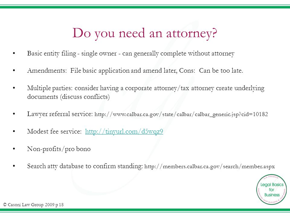 Do you need an attorney? Basic entity filing - single owner - can generally complete without attorney Amendments: File basic application and amend lat