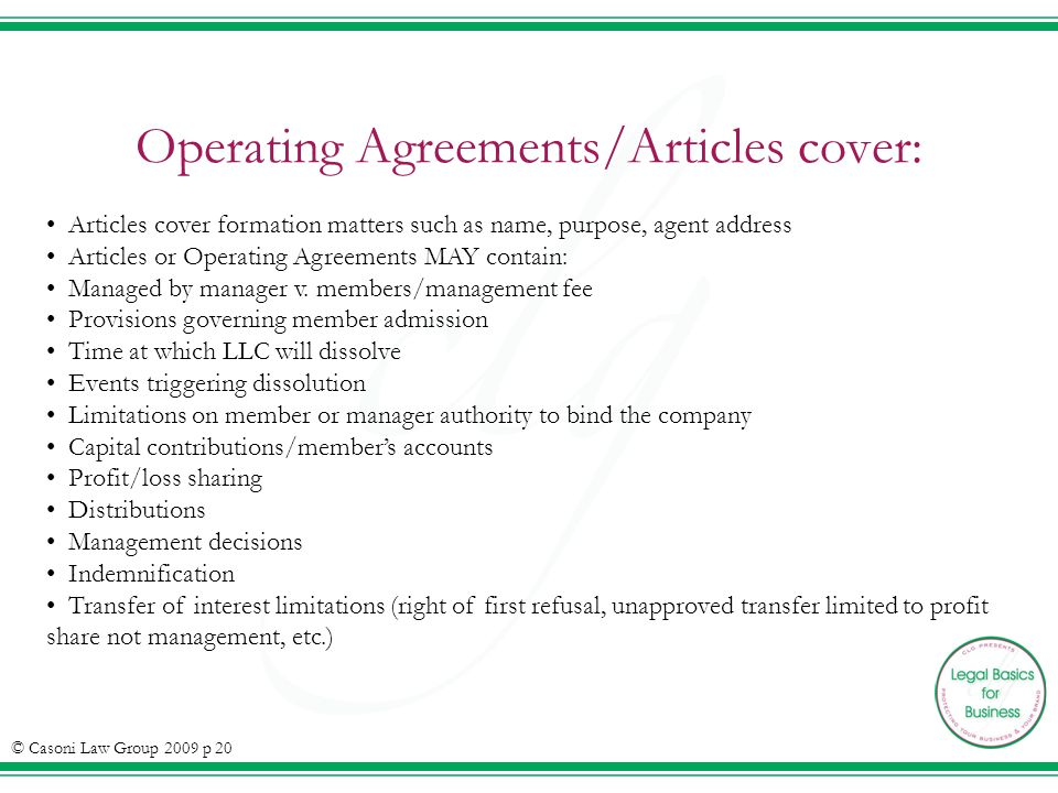 Operating Agreements/Articles cover: Articles cover formation matters such as name, purpose, agent address Articles or Operating Agreements MAY contain: Managed by manager v.