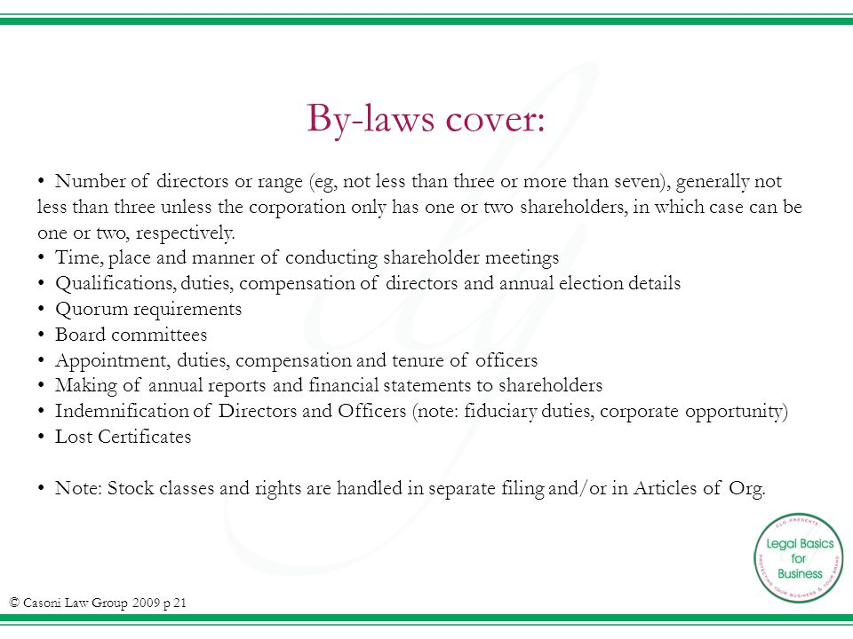 By-laws cover: Number of directors or range (eg, not less than three or more than seven), generally not less than three unless the corporation only ha