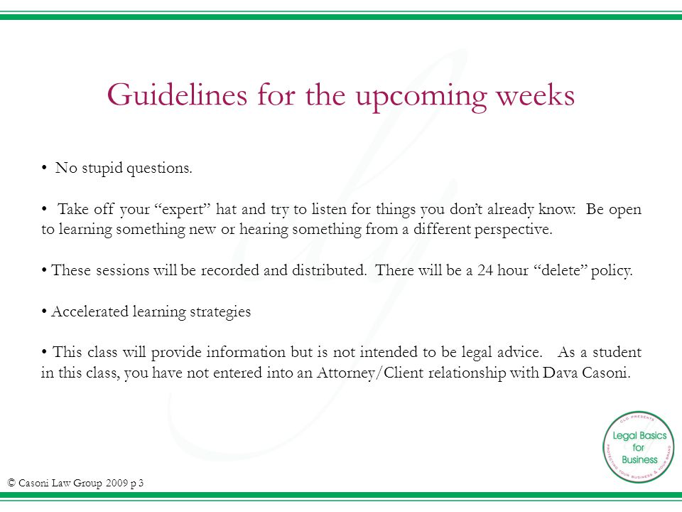 Guidelines for the upcoming weeks No stupid questions. Take off your expert hat and try to listen for things you dont already know. Be open to learnin