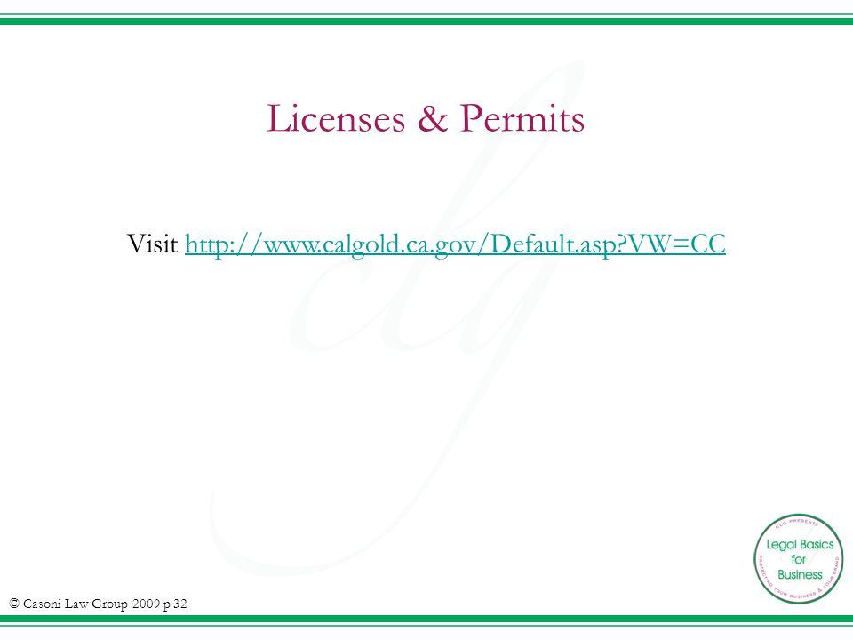 Licenses & Permits Visit http://www.calgold.ca.gov/Default.asp VW=CChttp://www.calgold.ca.gov/Default.asp VW=CC © Casoni Law Group 2009 p 32