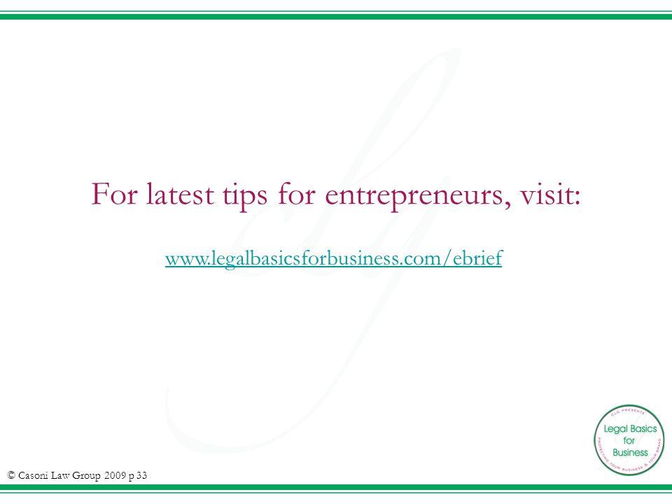 For latest tips for entrepreneurs, visit: www.legalbasicsforbusiness.com/ebrief © Casoni Law Group 2009 p 33