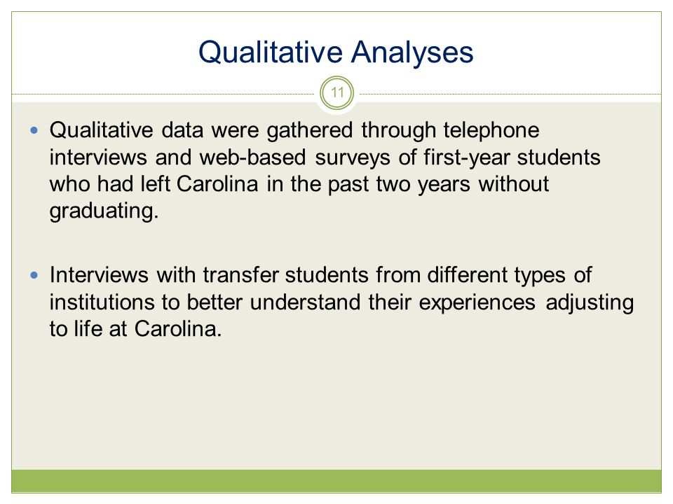 Qualitative Analyses Qualitative data were gathered through telephone interviews and web-based surveys of first-year students who had left Carolina in the past two years without graduating.