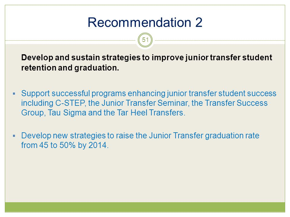 Recommendation 2 Develop and sustain strategies to improve junior transfer student retention and graduation.