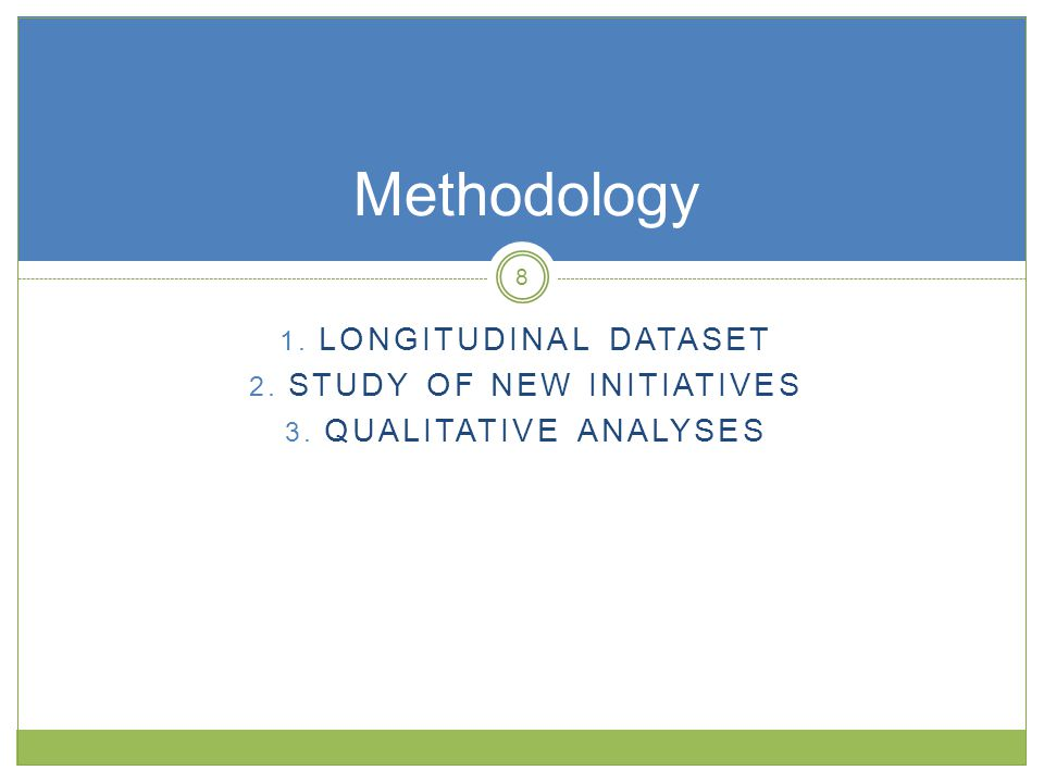 Methodology 1. LONGITUDINAL DATASET 2. STUDY OF NEW INITIATIVES 3. QUALITATIVE ANALYSES 8