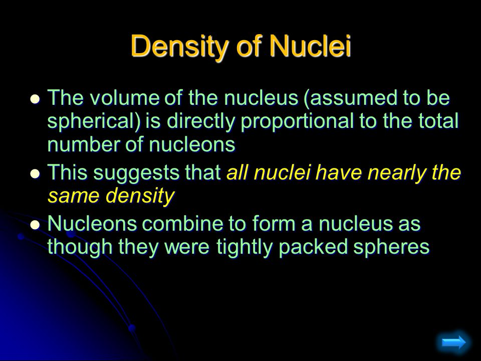 Density of Nuclei The volume of the nucleus (assumed to be spherical) is directly proportional to the total number of nucleons The volume of the nucle