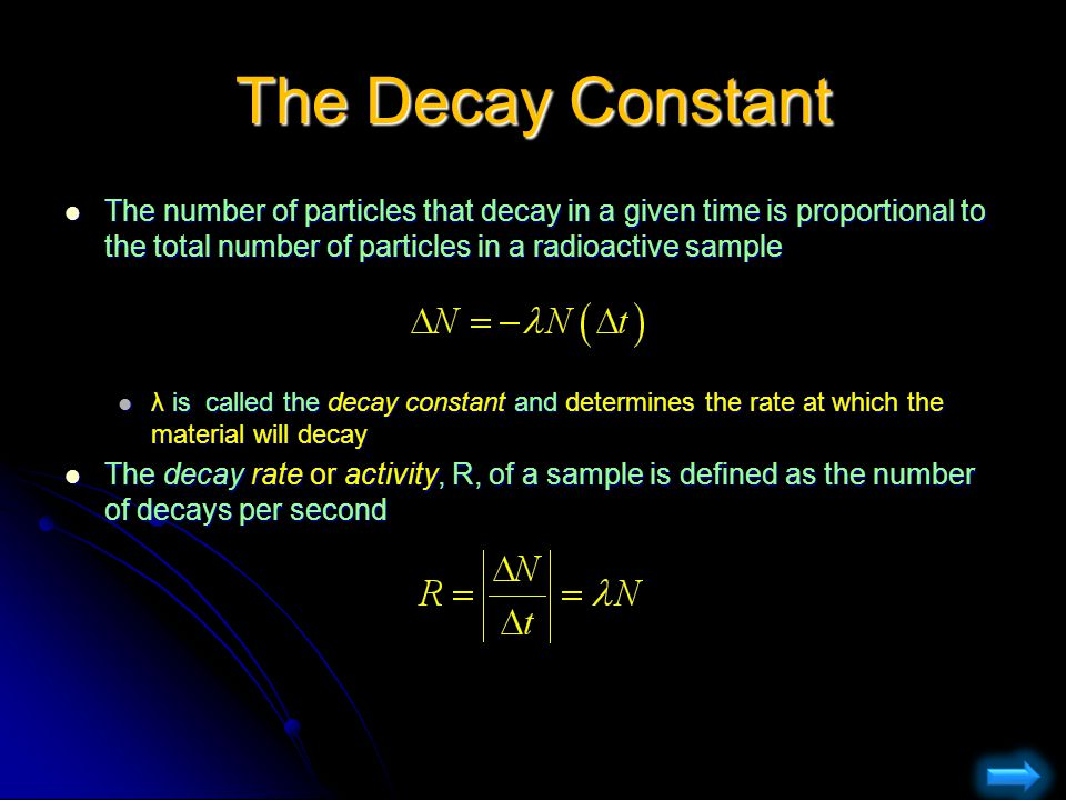 The Decay Constant The number of particles that decay in a given time is proportional to the total number of particles in a radioactive sample The num