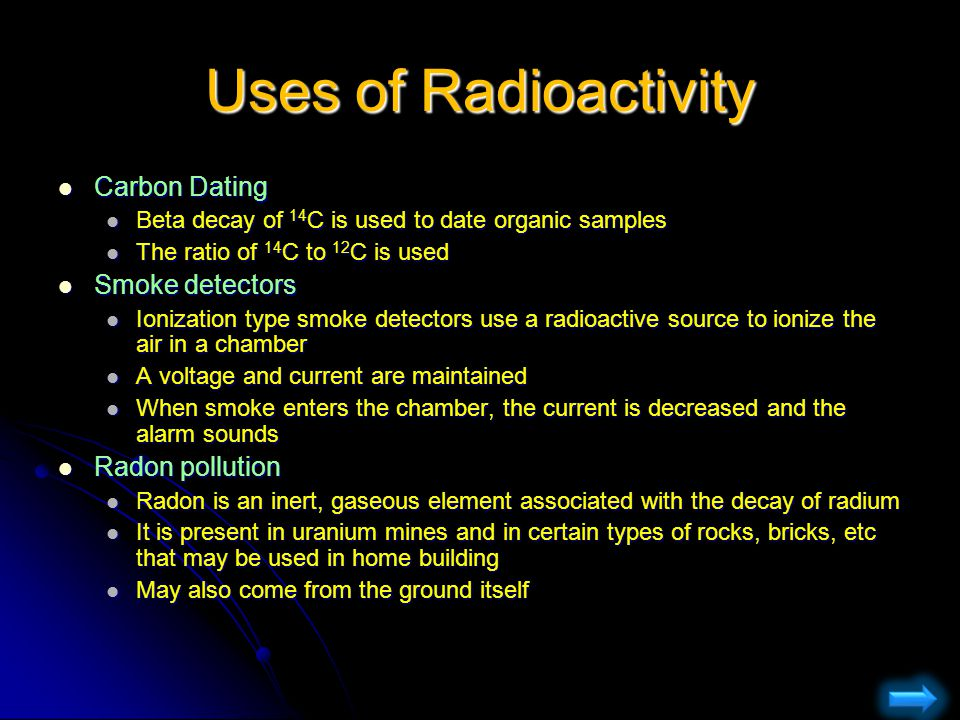 Uses of Radioactivity Carbon Dating Carbon Dating Beta decay of 14 C is used to date organic samples Beta decay of 14 C is used to date organic sample