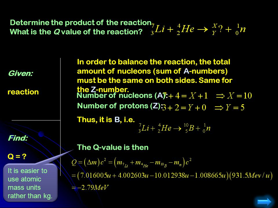 Determine the product of the reaction What is the Q value of the reaction? Given: reaction Find: Q = ? In order to balance the reaction, the total amo