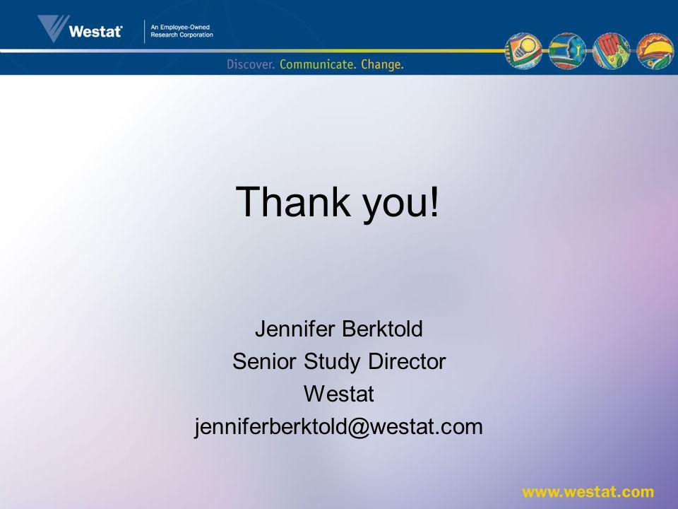 Thank you! Jennifer Berktold Senior Study Director Westat jenniferberktold@westat.com