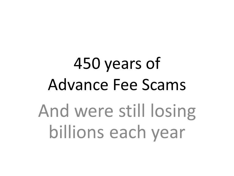 450 years of Advance Fee Scams And were still losing billions each year