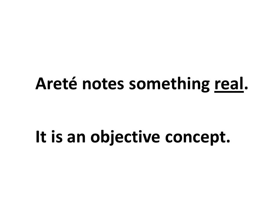 Areté notes something real. It is an objective concept.