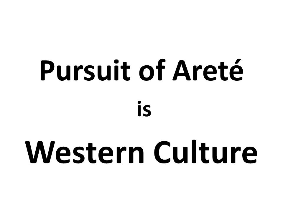 Pursuit of Areté is Western Culture