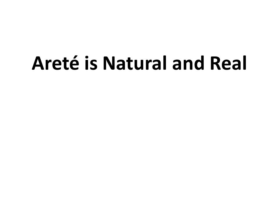 Areté is Natural and Real