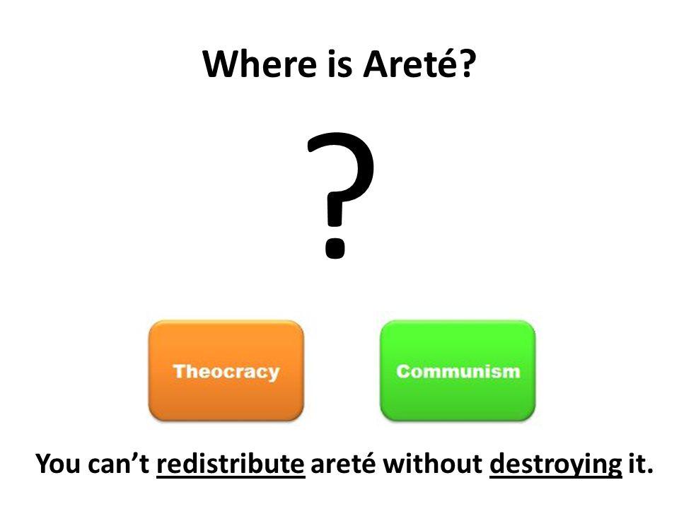 Where is Areté You cant redistribute areté without destroying it.
