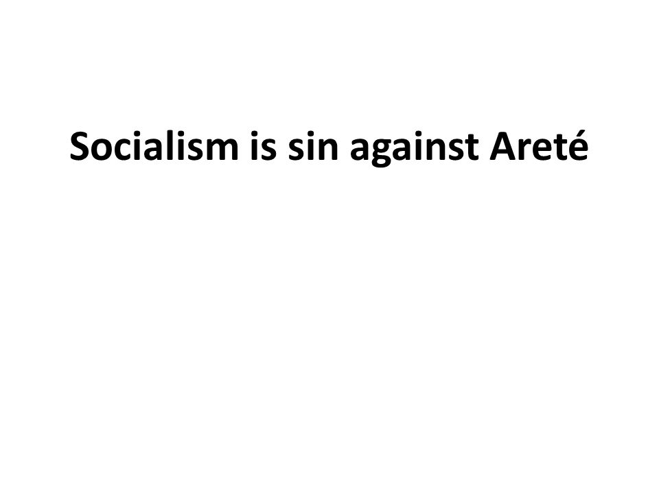 Socialism is sin against Areté