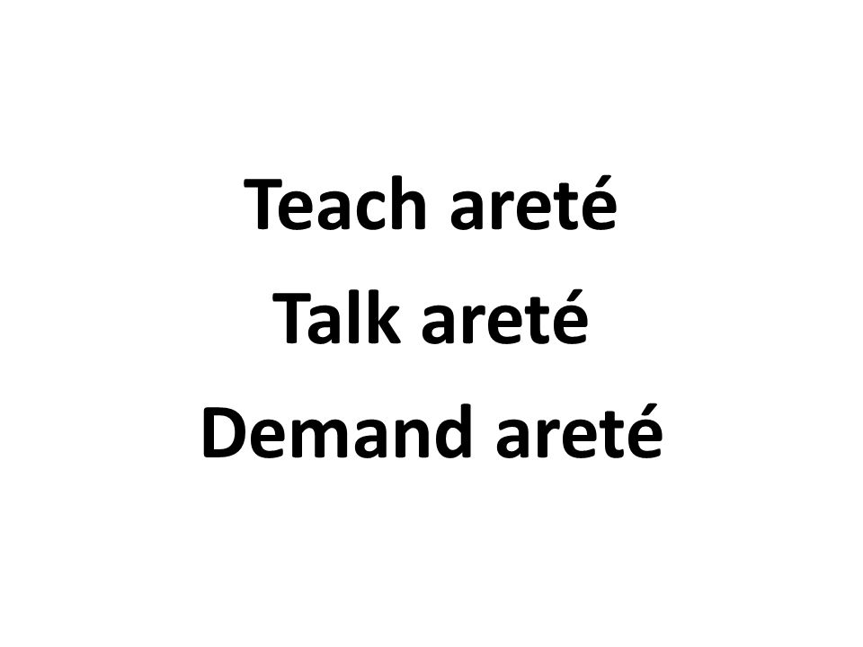 Teach areté Talk areté Demand areté