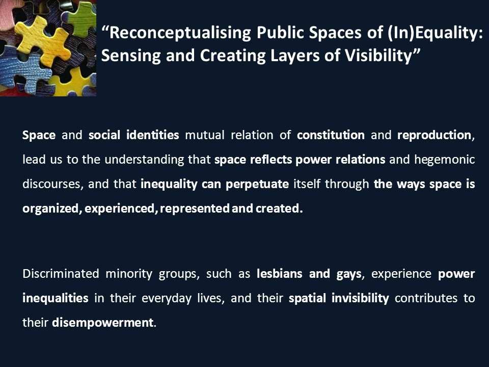Reconceptualising Public Spaces of (In)Equality: Sensing and Creating Layers of Visibility To identify significant dimensions of space and places that relate to lesbian and bisexual women s social identities through collaborative maps based on bio data Sensing the landscape To explore how creating and sharing digital layers of lesbian visibility on collaborative web maps can disrupt a hetero pervasive reality and impact social identity and belonging Creating landscapes To map physical and online spaces of lesbian and gay visibility in Portugal and to explore same-sex displays of affection in public spaces Mapping the landscape The research focuses on lesbian and bisexual women because of the specificities of the interrelation of women and public spaces and the scarcity of research on lesbian issues when compared to gay issues.